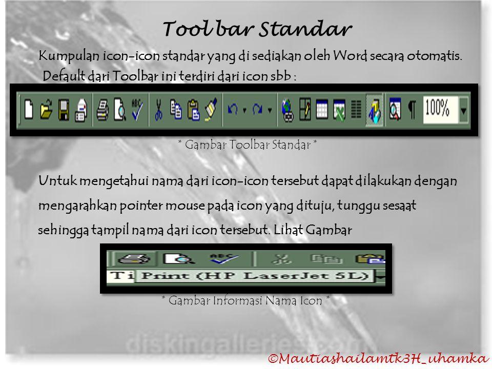 Tool bar Standar Kumpulan icon-icon standar yang di sediakan oleh Word secara otomatis. Default dari Toolbar ini terdiri dari icon sbb :