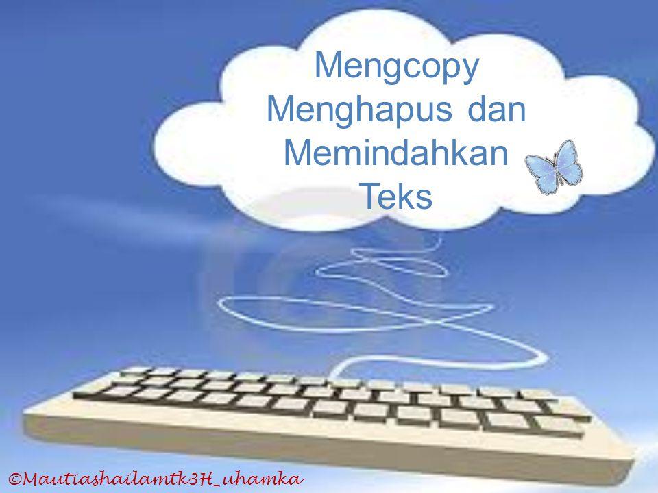 Mengcopy Menghapus dan Memindahkan Teks ©Mautiashailamtk3H_uhamka