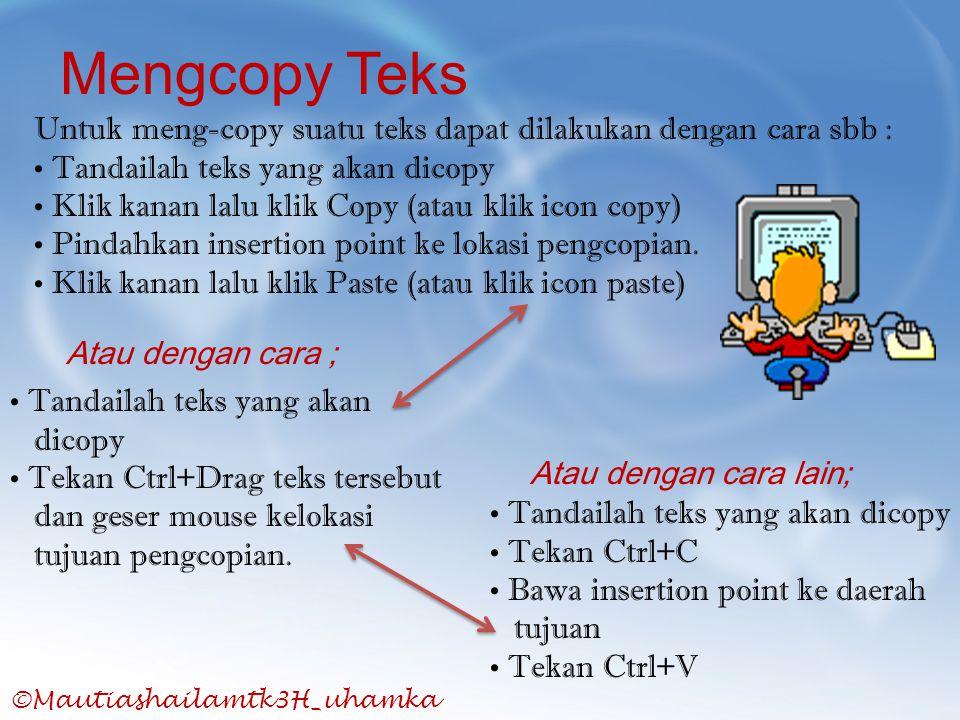 Mengcopy Teks Untuk meng-copy suatu teks dapat dilakukan dengan cara sbb : • Tandailah teks yang akan dicopy.
