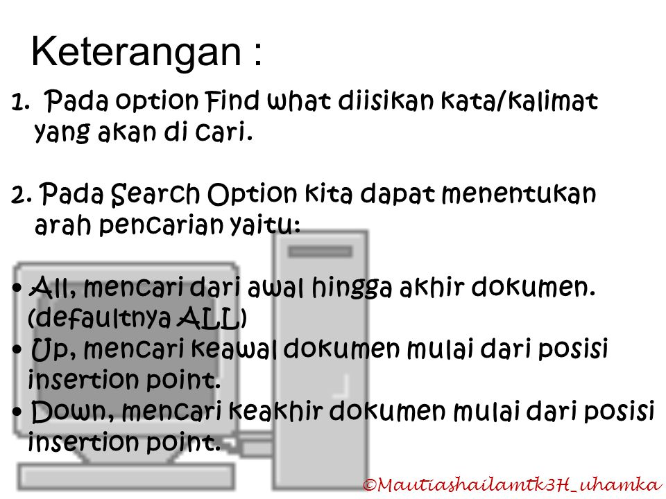 Keterangan : Pada option Find what diisikan kata/kalimat