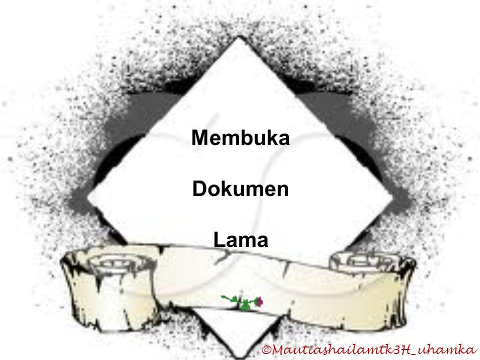 Membuka Dokumen Lama ©Mautiashailamtk3H_uhamka