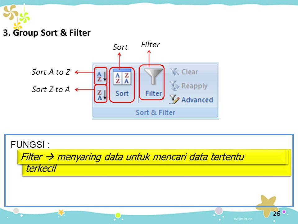 3. Group Sort & Filter Filter. Sort. Sort A to Z. Sort Z to A. FUNGSI : Filter  menyaring data untuk mencari data tertentu.