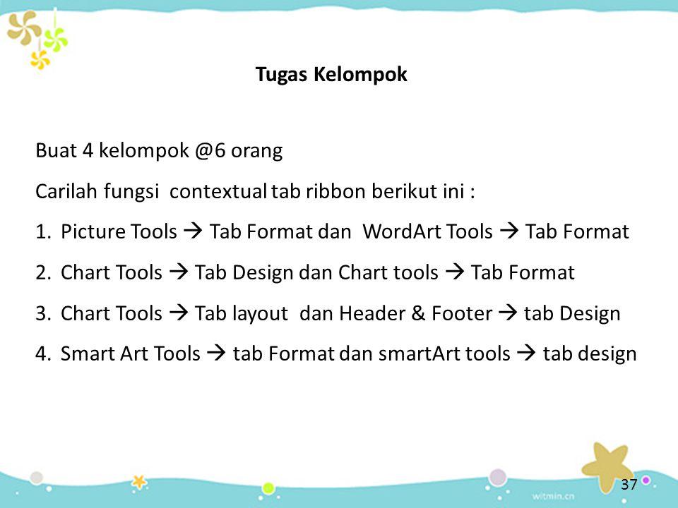 Tugas Kelompok Buat 4 kelompok @6 orang. Carilah fungsi contextual tab ribbon berikut ini :