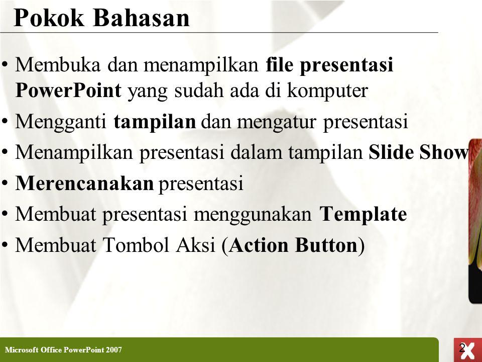 Pokok Bahasan Membuka dan menampilkan file presentasi PowerPoint yang sudah ada di komputer. Mengganti tampilan dan mengatur presentasi.