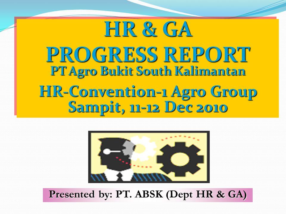 HR & GA PROGRESS REPORT PT Agro Bukit South Kalimantan