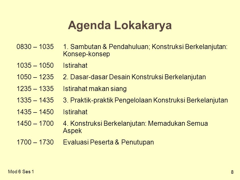 Agenda Lokakarya 0830 – 1035 1. Sambutan & Pendahuluan; Konstruksi Berkelanjutan: Konsep-konsep. 1035 – 1050 Istirahat.