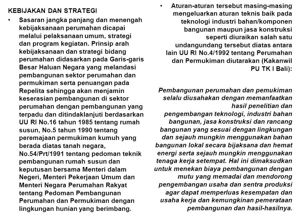 Aturan-aturan tersebut masing-masing mengeluarkan aturan teknis baik pada teknologi industri bahan/komponen bangunan maupun jasa konstruksi seperti diuraikan salah satu undangundang tersebut diatas antara lain UU RI No.4/1992 tentang Perumahan dan Permukiman diutarakan (Kakanwil PU TK I Bali):