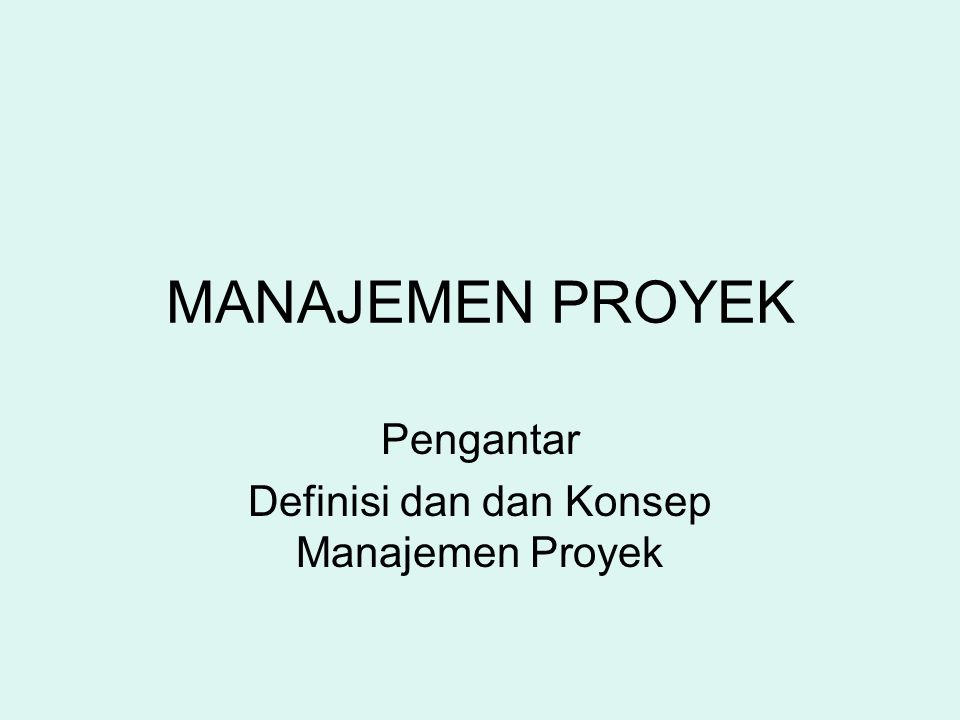 Pengantar Definisi dan dan Konsep Manajemen Proyek