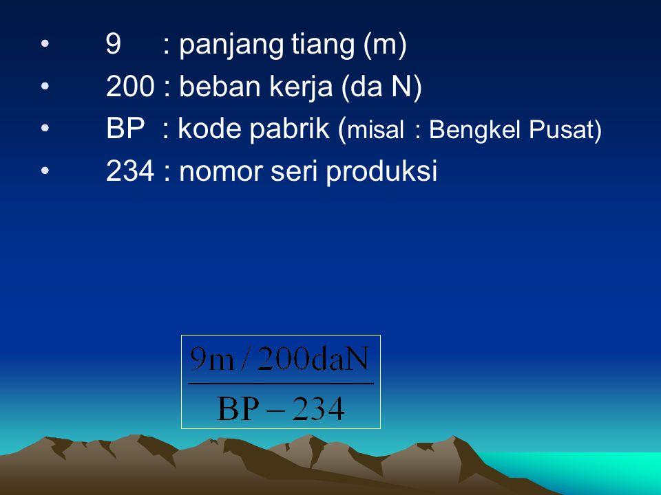 9 : panjang tiang (m) 200 : beban kerja (da N) BP : kode pabrik (misal : Bengkel Pusat) 234 : nomor seri produksi.