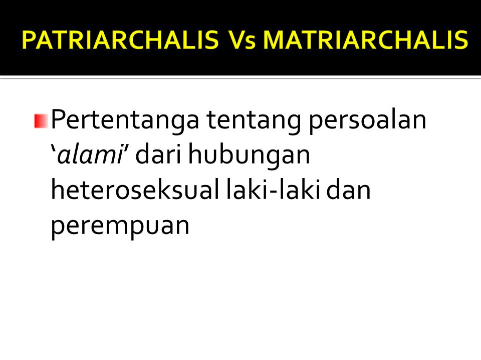 PATRIARCHALIS Vs MATRIARCHALIS