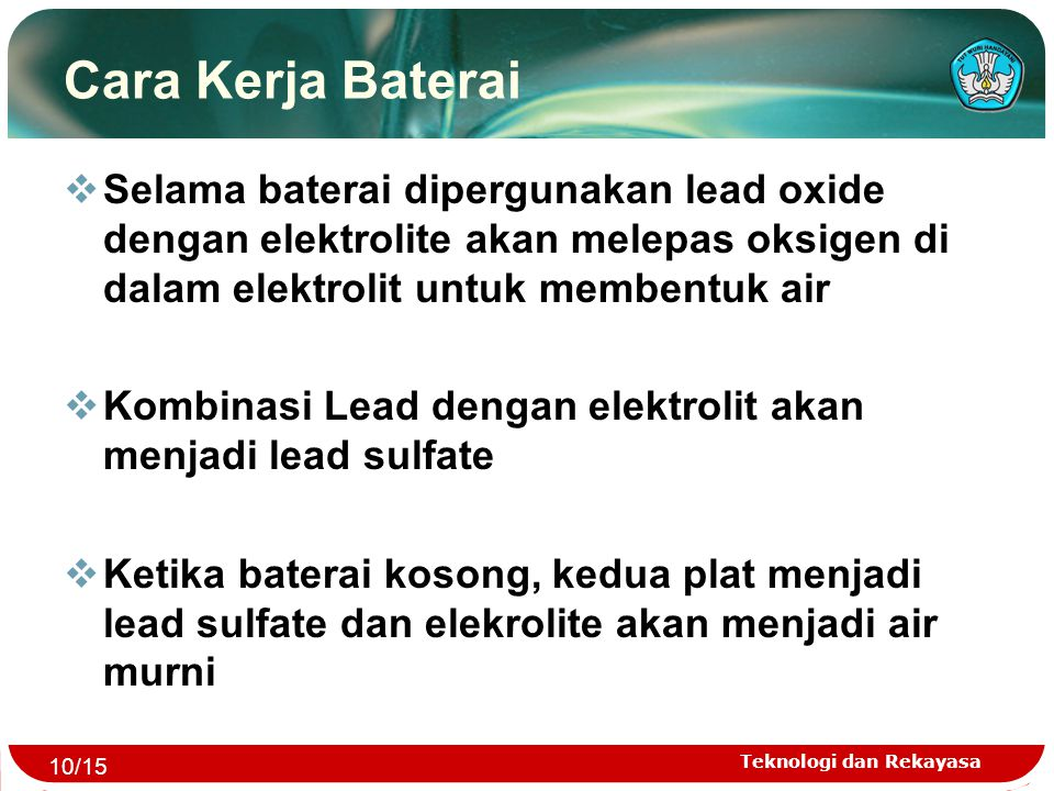 Cara Kerja Baterai Selama baterai dipergunakan lead oxide dengan elektrolite akan melepas oksigen di dalam elektrolit untuk membentuk air.