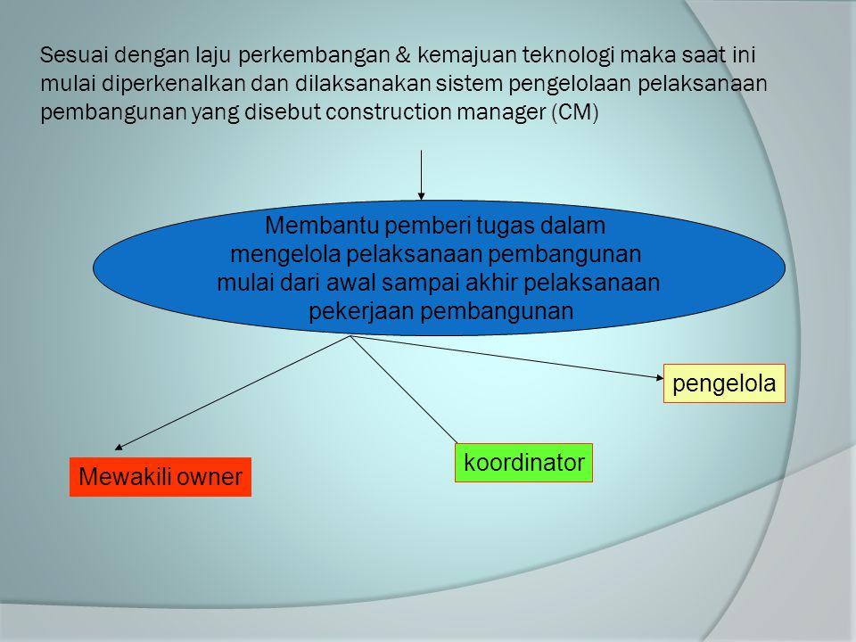 Membantu pemberi tugas dalam mengelola pelaksanaan pembangunan