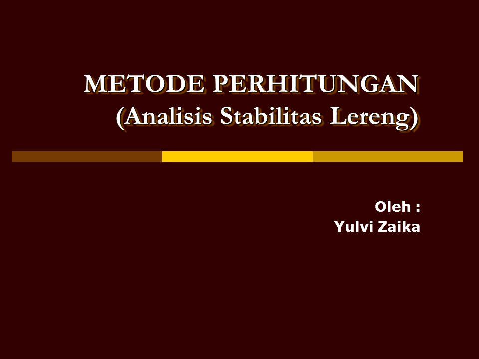 METODE PERHITUNGAN (Analisis Stabilitas Lereng)