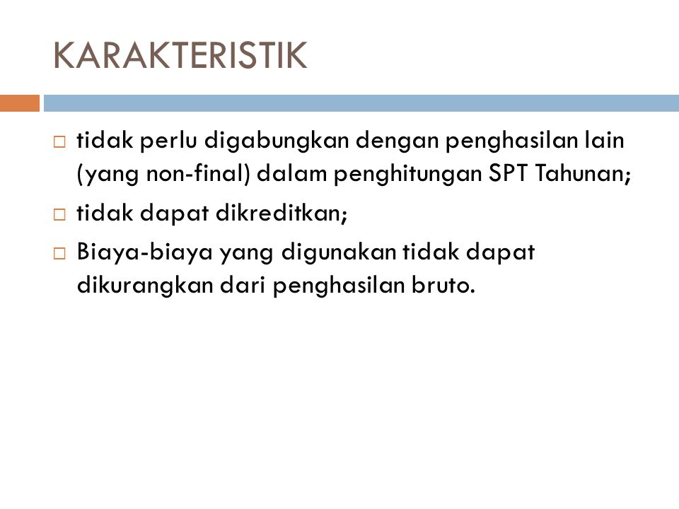 KARAKTERISTIK tidak perlu digabungkan dengan penghasilan lain (yang non-final) dalam penghitungan SPT Tahunan;