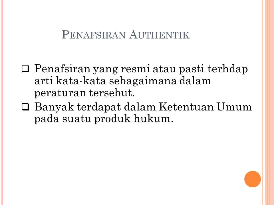 Penafsiran Authentik Penafsiran yang resmi atau pasti terhdap arti kata-kata sebagaimana dalam peraturan tersebut.