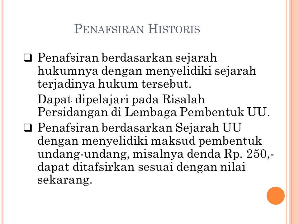 Penafsiran Historis Penafsiran berdasarkan sejarah hukumnya dengan menyelidiki sejarah terjadinya hukum tersebut.