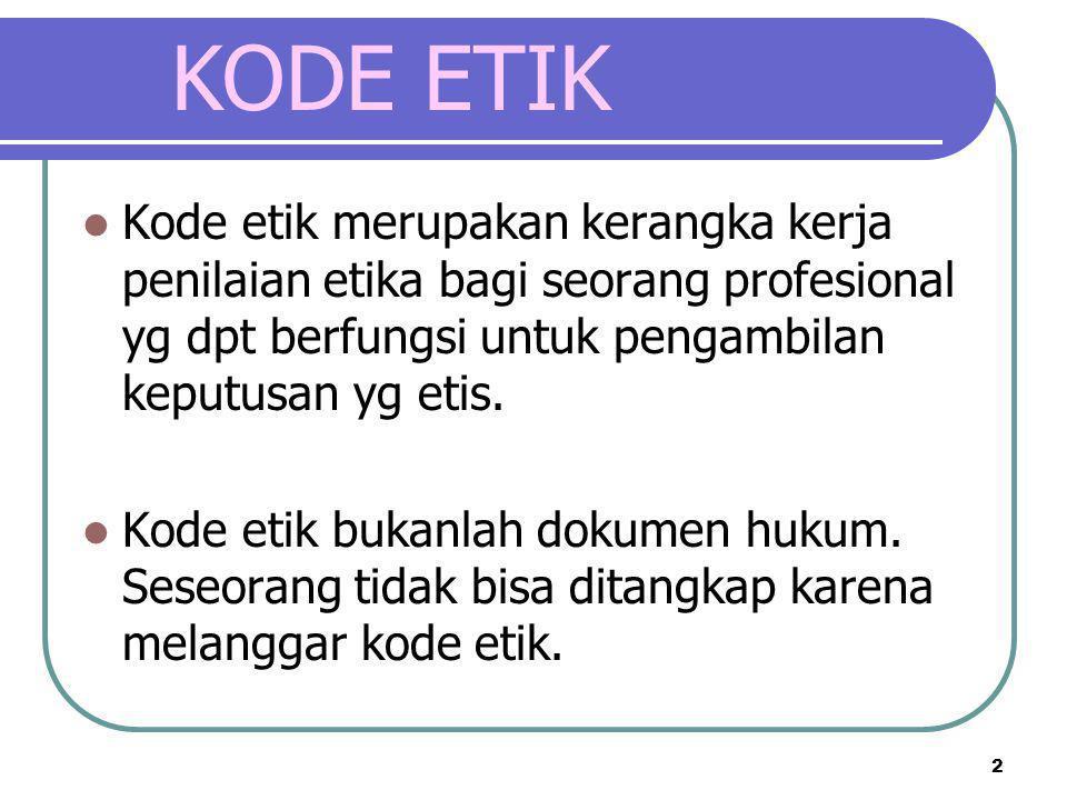 KODE ETIK Kode etik merupakan kerangka kerja penilaian etika bagi seorang profesional yg dpt berfungsi untuk pengambilan keputusan yg etis.