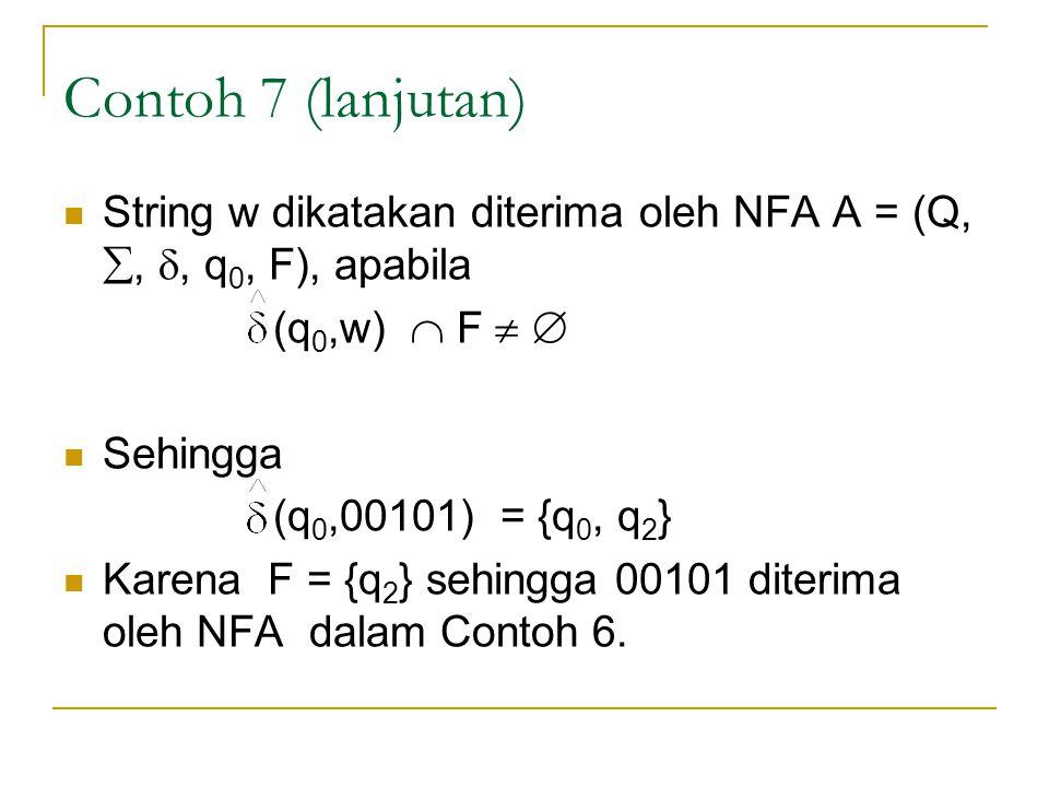 Contoh 7 (lanjutan) String w dikatakan diterima oleh NFA A = (Q, , , q0, F), apabila. (q0,w)  F  