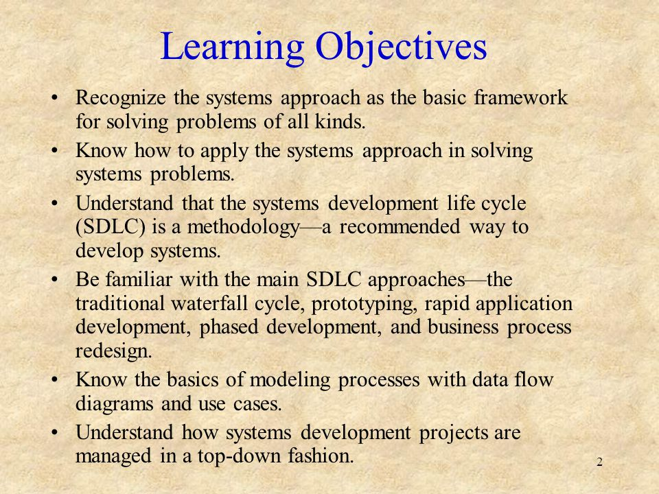 Learning Objectives Recognize the systems approach as the basic framework for solving problems of all kinds.