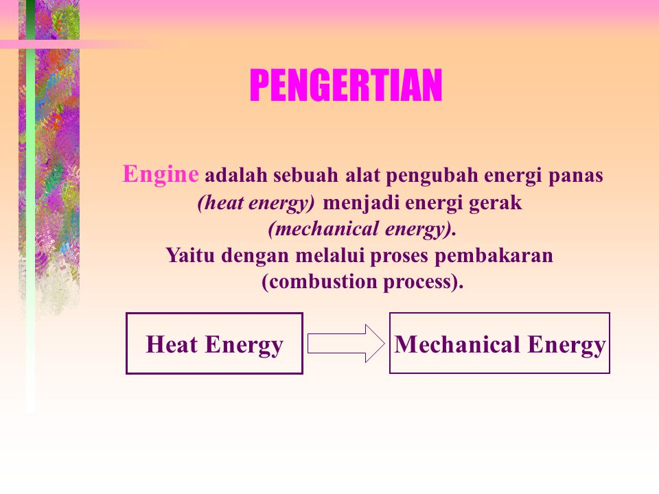 PENGERTIAN Engine adalah sebuah alat pengubah energi panas Heat Energy