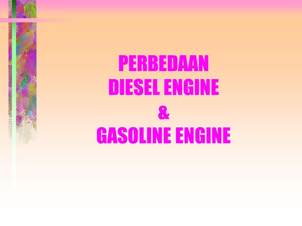 PERBEDAAN DIESEL ENGINE & GASOLINE ENGINE