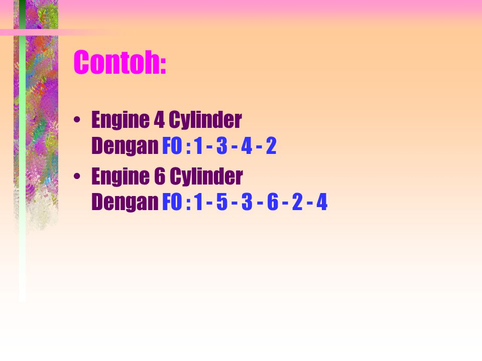 Contoh: Engine 4 Cylinder Dengan FO : 1 - 3 - 4 - 2