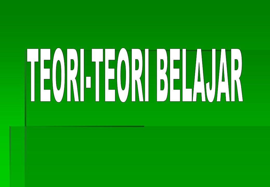 TEORI-TEORI BELAJAR