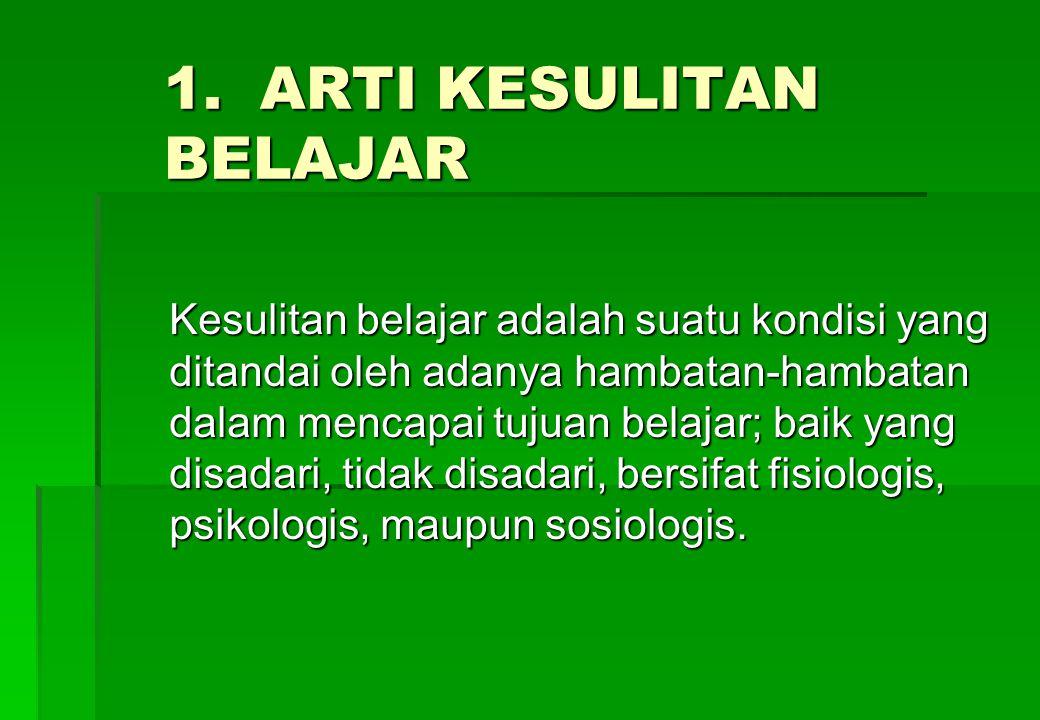 1. ARTI KESULITAN BELAJAR
