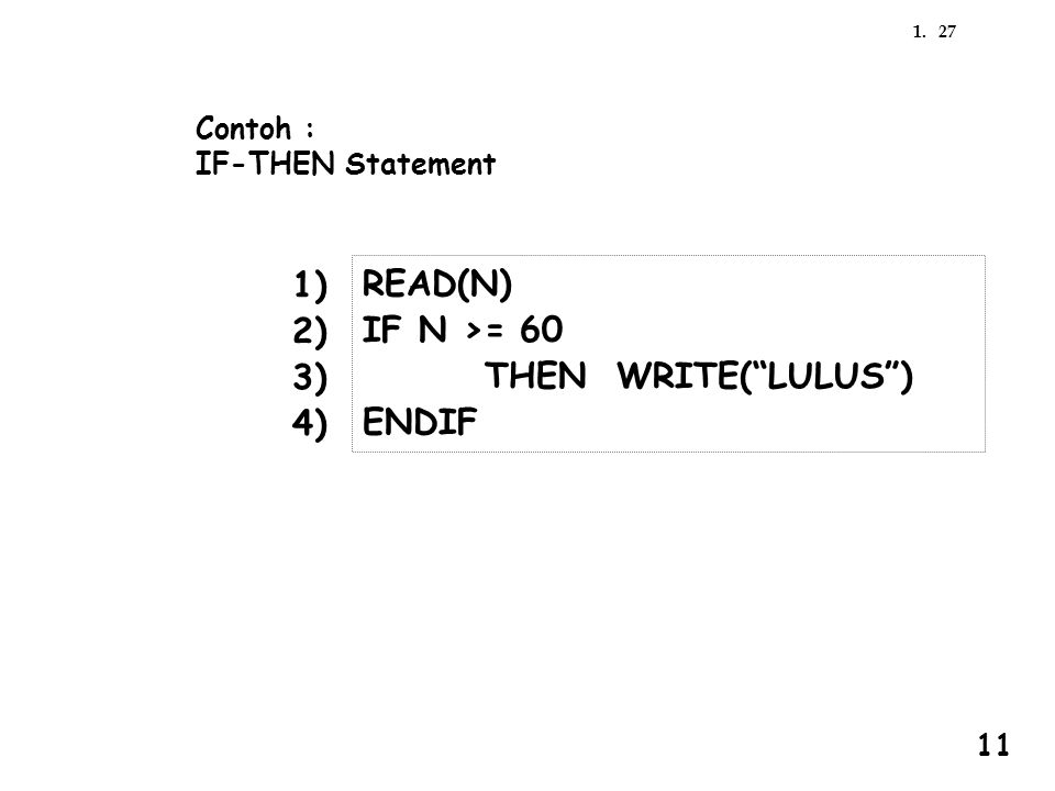 1) READ(N) 2) IF N >= 60 3) THEN WRITE( LULUS ) 4) ENDIF Contoh :