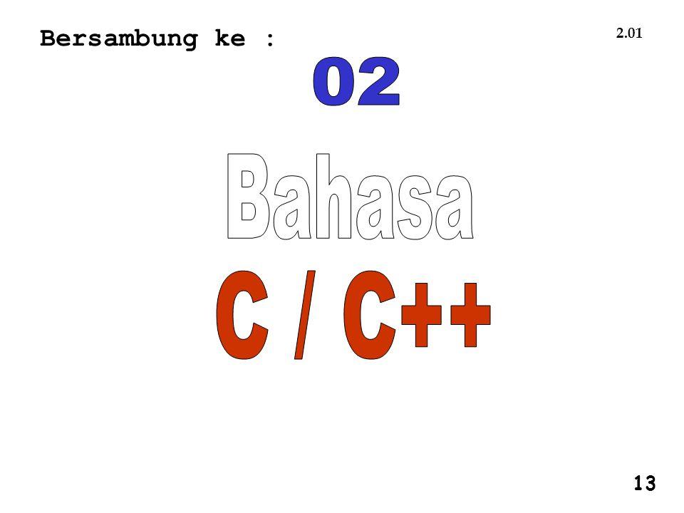 Bersambung ke : 2.01 02 Bahasa C / C++ 1 13