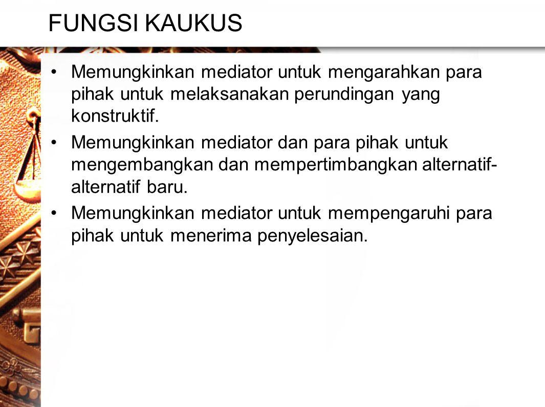 FUNGSI KAUKUS Memungkinkan mediator untuk mengarahkan para pihak untuk melaksanakan perundingan yang konstruktif.