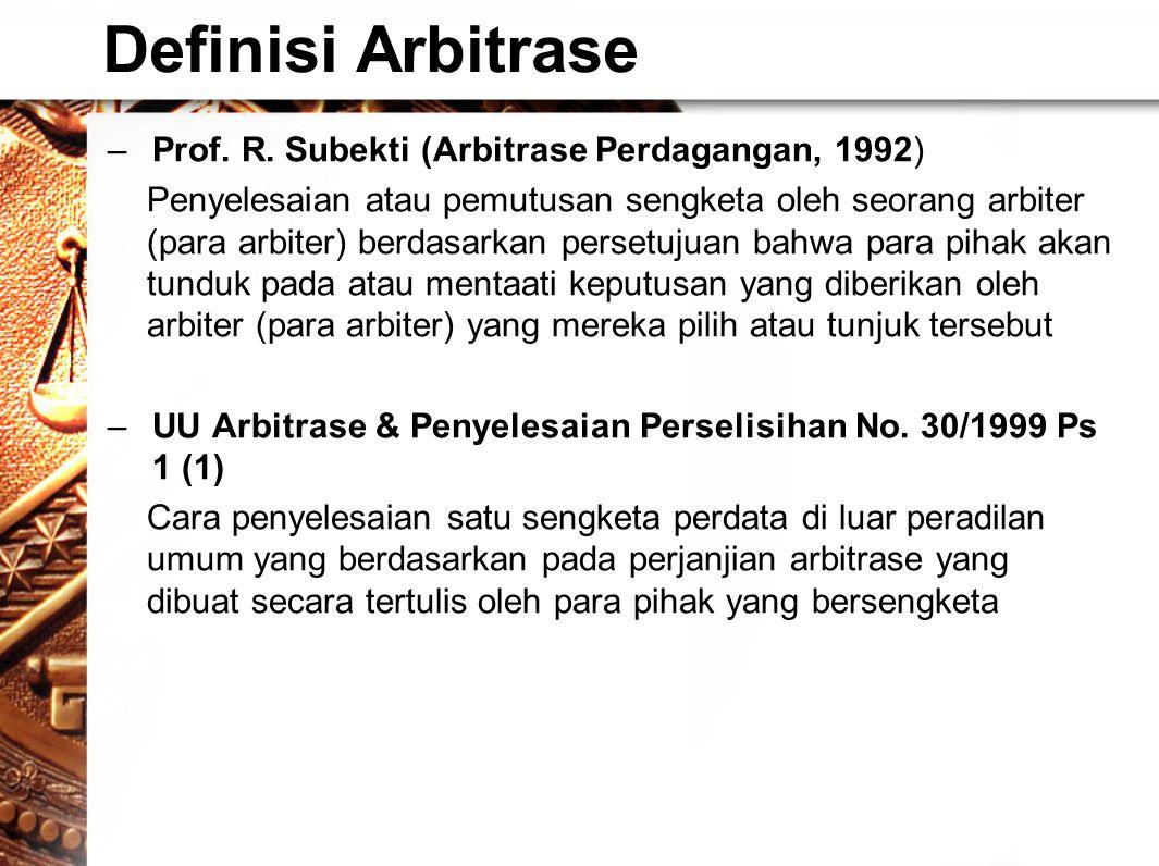 Definisi Arbitrase Prof. R. Subekti (Arbitrase Perdagangan, 1992)