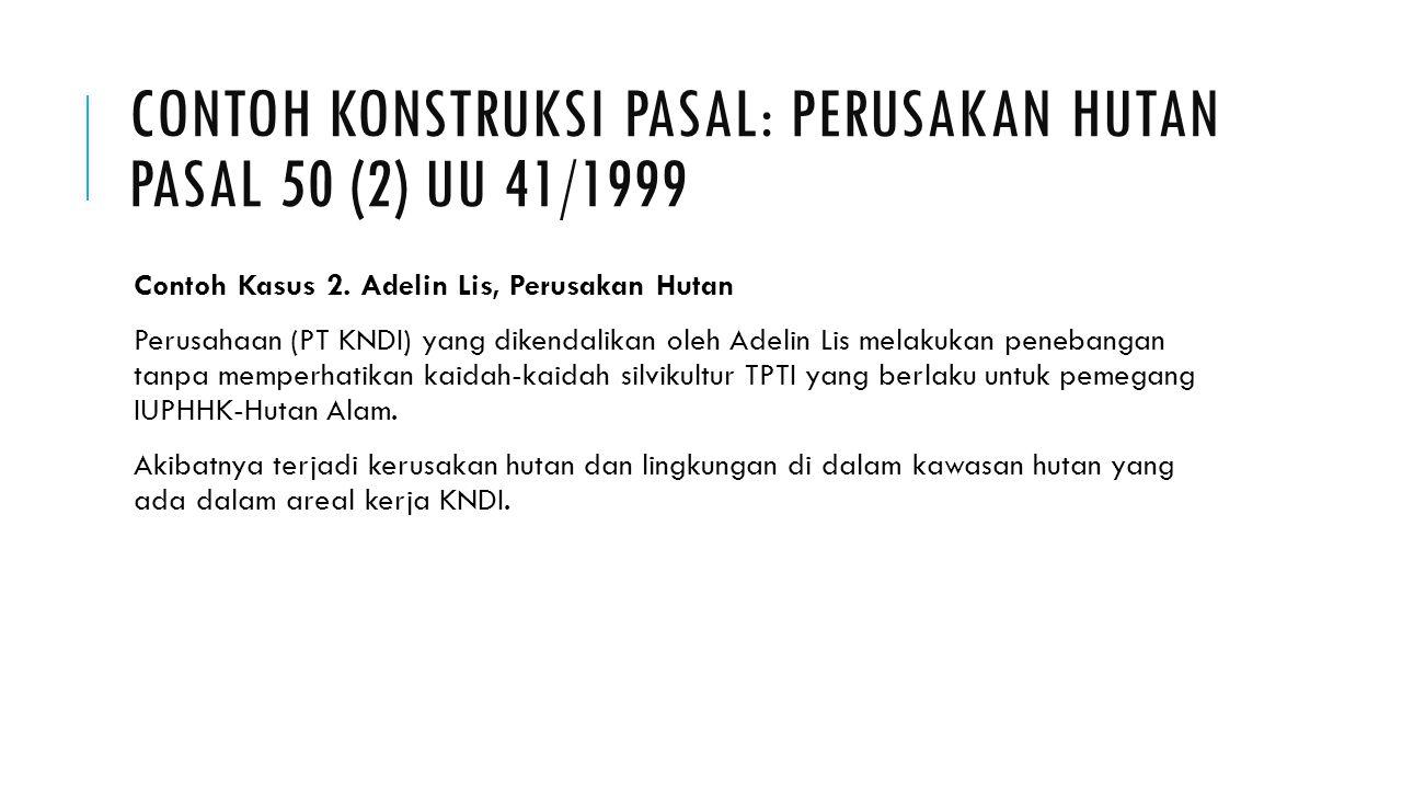 CONTOH KONSTRUKSI PASAL: Perusakan Hutan PASAL 50 (2) UU 41/1999
