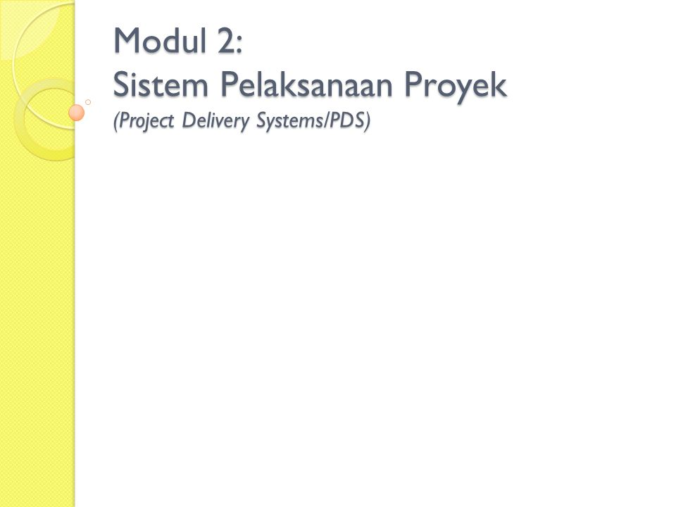 Modul 2: Sistem Pelaksanaan Proyek (Project Delivery Systems/PDS)