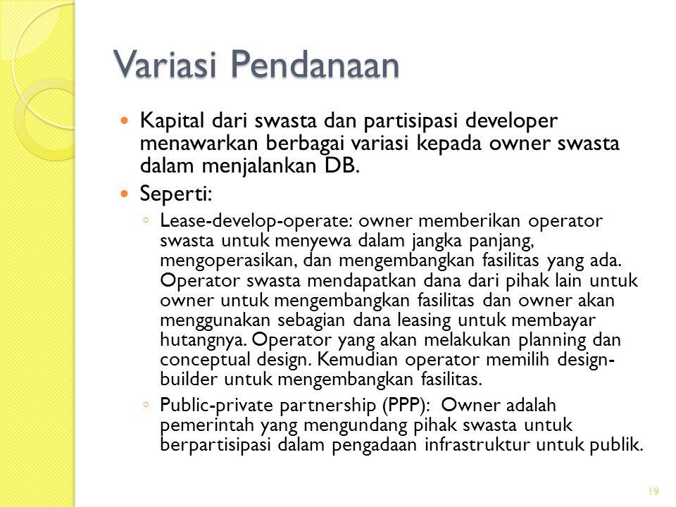 Variasi Pendanaan Kapital dari swasta dan partisipasi developer menawarkan berbagai variasi kepada owner swasta dalam menjalankan DB.