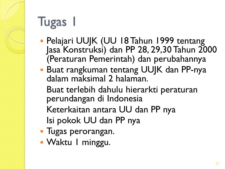 Tugas 1 Pelajari UUJK (UU 18 Tahun 1999 tentang Jasa Konstruksi) dan PP 28, 29,30 Tahun 2000 (Peraturan Pemerintah) dan perubahannya.