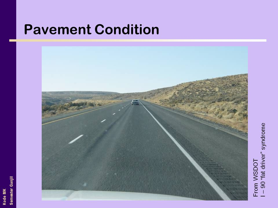 Pavement Condition I – 90 fat driver syndrome From WSDOT