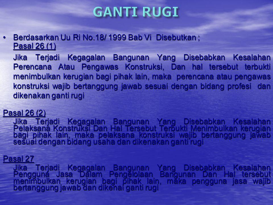 GANTI RUGI Berdasarkan Uu Ri No.18/ 1999 Bab Vi Disebutkan ;