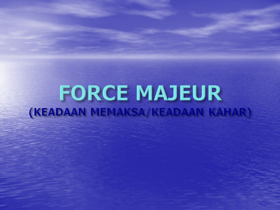 FORCE MAJEUR (KEADAAN MEMAKSA/KEADAAN KAHAR)