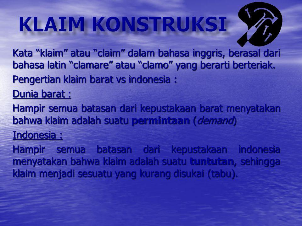Klaim konstruksi Kata klaim atau claim dalam bahasa inggris, berasal dari bahasa latin clamare atau clamo yang berarti berteriak.