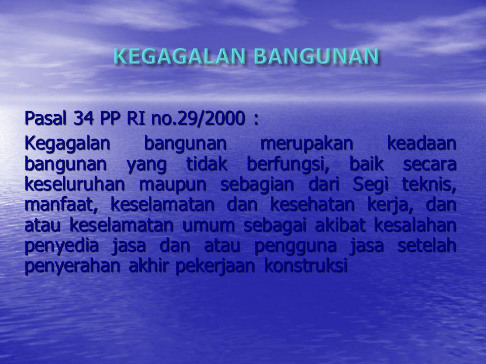 KEGAGALAN BANGUNAN Pasal 34 PP RI no.29/2000 :