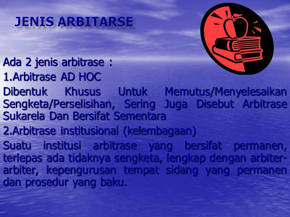 JENIS ARBITARSE Ada 2 jenis arbitrase : Arbitrase AD HOC
