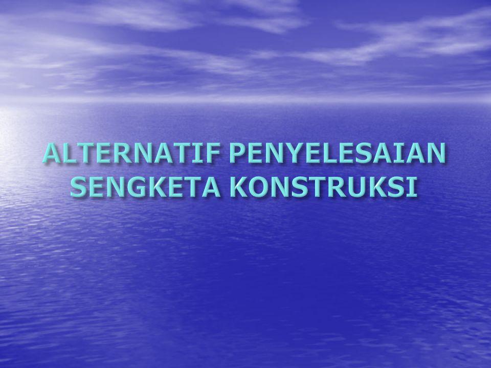 ALTERNATIF PENYELESAIAN SENGKETA KONSTRUKSI
