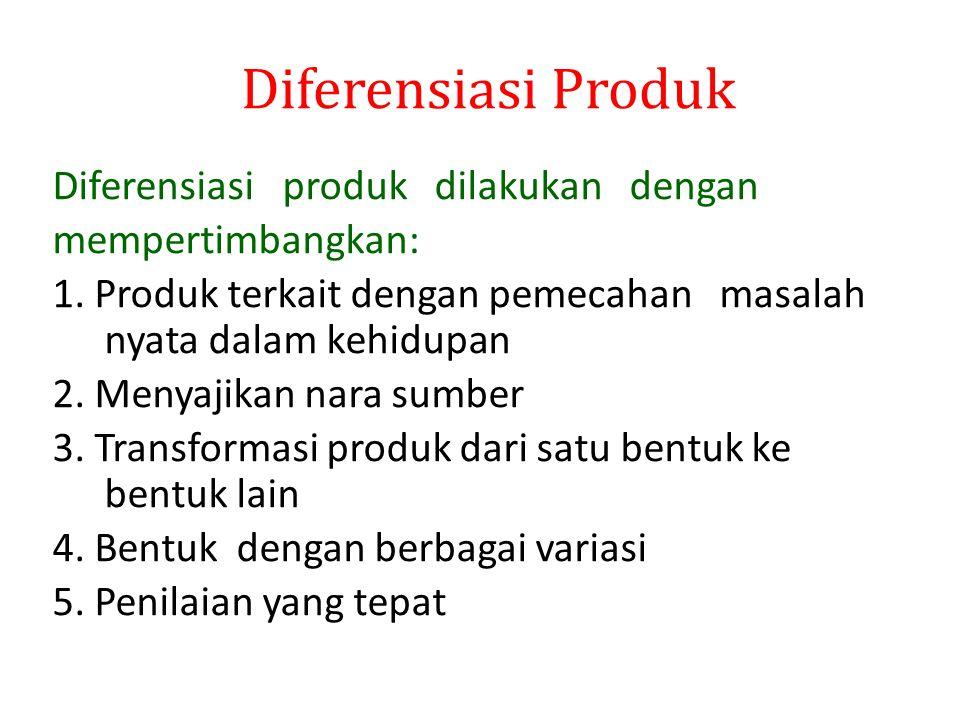 Diferensiasi produk dilakukan dengan mempertimbangkan: