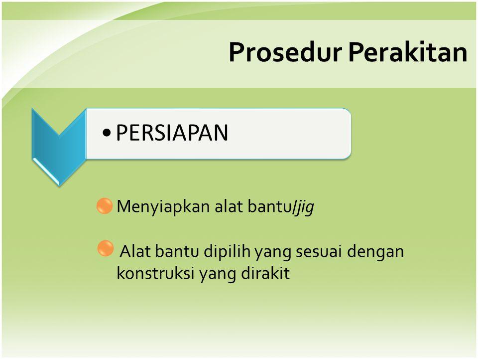 Prosedur Perakitan PERSIAPAN Menyiapkan alat bantu/jig
