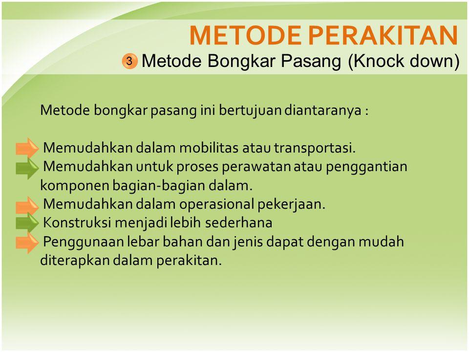 METODE PERAKITAN Metode Bongkar Pasang (Knock down)