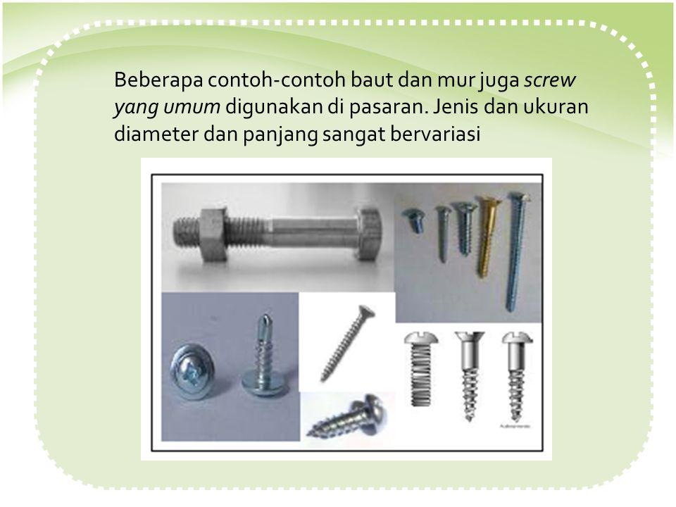 Beberapa contoh-contoh baut dan mur juga screw yang umum digunakan di pasaran.
