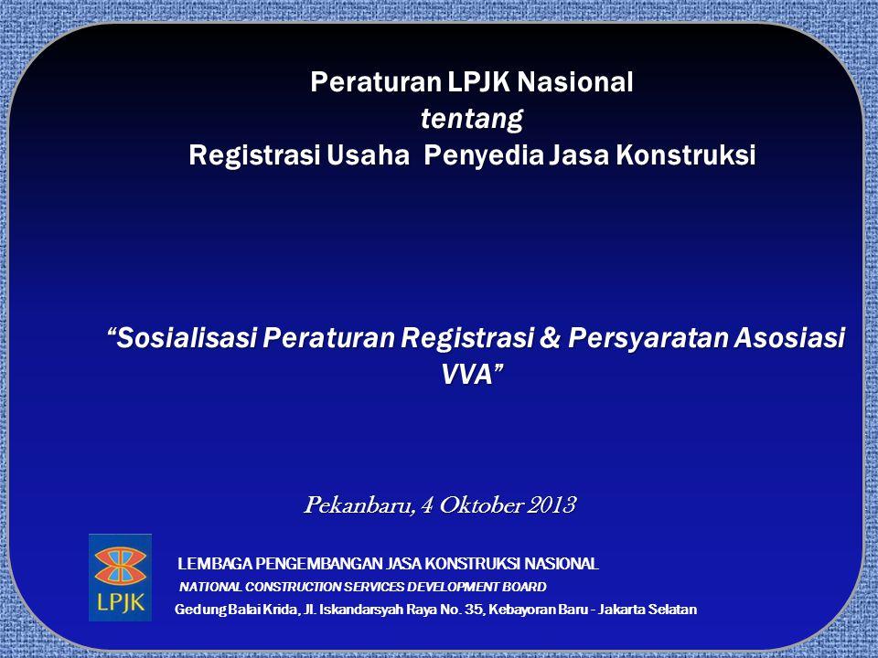 Peraturan LPJK Nasional tentang Registrasi Usaha Penyedia Jasa Konstruksi Sosialisasi Peraturan Registrasi & Persyaratan Asosiasi VVA
