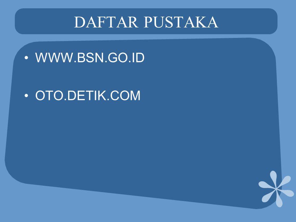 DAFTAR PUSTAKA WWW.BSN.GO.ID OTO.DETIK.COM