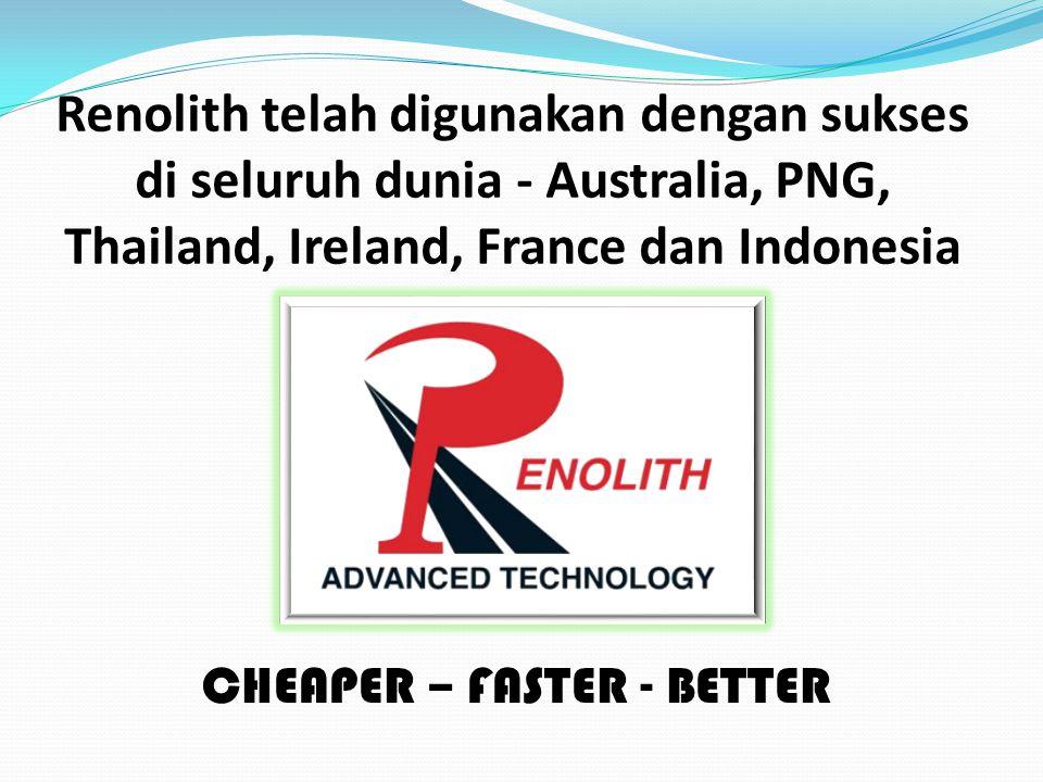 Renolith telah digunakan dengan sukses di seluruh dunia - Australia, PNG, Thailand, Ireland, France dan Indonesia
